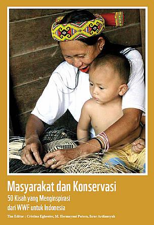 Masyarakat dan Konservasi: 50 Kisah yang Menginspirasi dari WWF untuk Indonesia